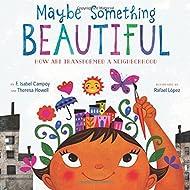 Maybe Something Beautiful: How Art Transformed a Neighborhood