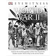 DK Eyewitness Books: World War II: Explore the Terrifying Global Conflict That Shaped the Modern World from D-day t