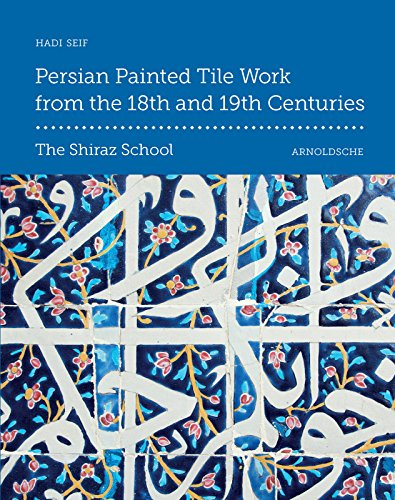 Persian Painted Tile Work From the 18th and 19th Centuries: The Shiraz School