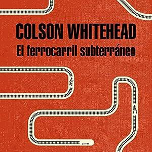 El ferrocarril subterráneo [The Underground Railroad] Audiobook