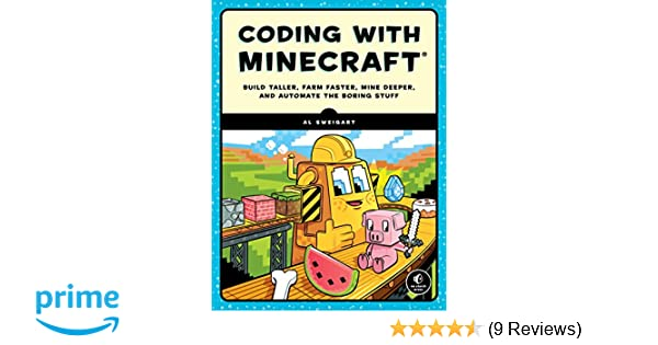 Coding with Minecraft: Build Taller, Farm Faster, Mine Deeper, and