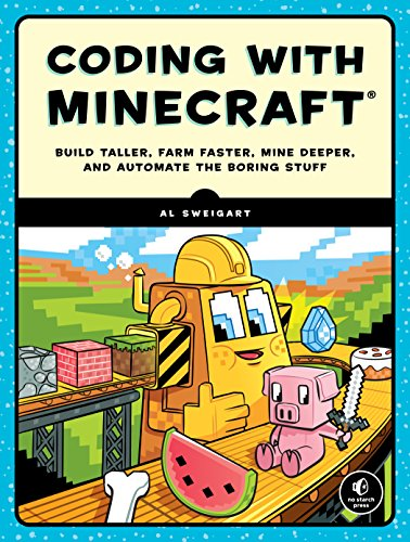 Coding with Minecraft: Build Taller, Farm Faster, Mine Deeper, and Automate the Boring Stuff by No Starch Press