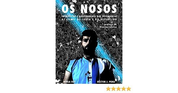 Amazon.com: OS NOSOS: Futbolistas e adestradores que defenderon as cores do Celta e do Deportivo (Galician Edition) eBook: Héctor J. Pena , Noela Rey ...