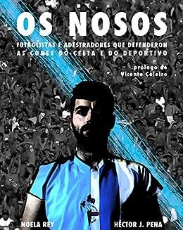 OS NOSOS: Futbolistas e adestradores que defenderon as cores do Celta e do Deportivo (