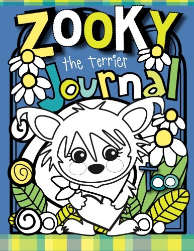 Zooky the Terrier Journal Too: A Zooky and Friends 200 Page Blank Journal (Zooky and Friends Activity Books)