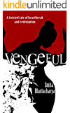 Vengeful: A twisted tale of heartbreak and redemption