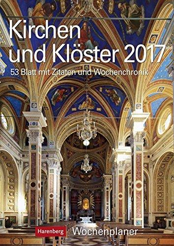 Kirchen und Klöster - Kalender 2017: Wochenplaner, 53 Blatt mit Zitaten und Wochenchronik
