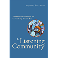 A Listening Community: A Commentary on the Prologue and Chapters 1-3 of Benedict's Rule