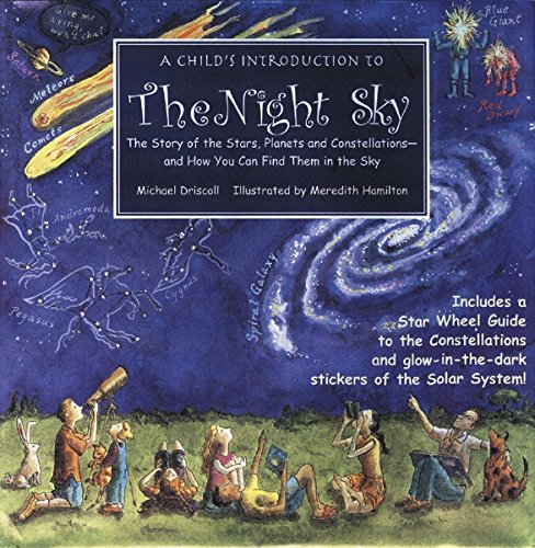 Childs Introduction to the Night Sky The Story of the Stars Planets and Constellations--and How You Can Find Them in the Sky