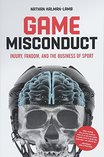 Game Misconduct: Injury, Fandom, and the Business of Sport (Game Misconduct)