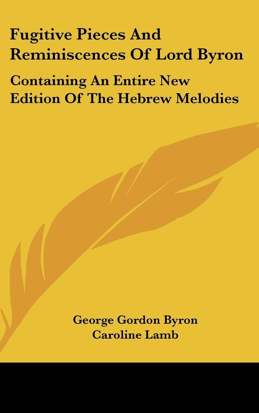 Read Online Fugitive Pieces and Reminiscences of Lord Byron: Containing an Entire New Edition of the Hebrew Melodies pdf epub