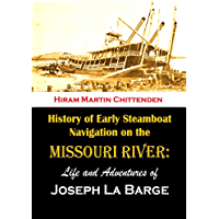 History of Early Steamboat Navigation on the Missouri River:  Life and Adventures of Joseph La Barge, Volumes 1 & 2 (1903) (English Edition)