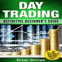 Day Trading: Definitive Beginner's Guide Audiobook by Brian StClair Narrated by Mike Norgaard