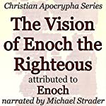 The Vision of Enoch the Righteous: Christian Apocrypha Series | Enoch