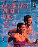 img - for The Complete Waterpower Workout Book: Programs for Fitness, Injury Prevention, and Healing book / textbook / text book