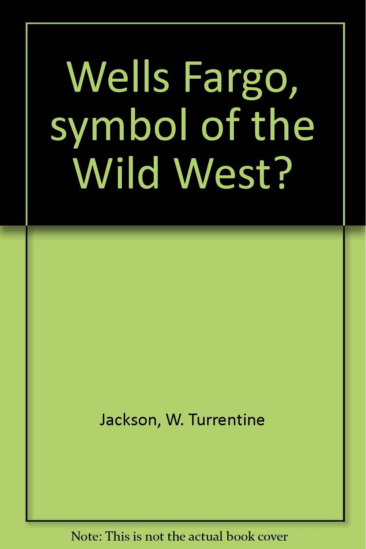Wells Fargo Symbol Of The Wild West W Turrentine Jackson Amazon