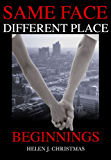 Beginnings (Same Face Different Place Book 1)