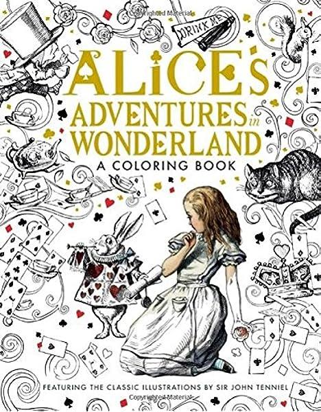 Alice's Adventures In Wonderland: A Coloring Book (Classic Coloring Book):  Carroll, Lewis, Tenniel, John: 9781626867017: Amazon.com: Books