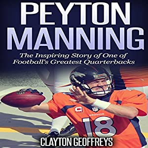 Peyton Manning: The Inspiring Story of One of Football's Greatest Quarterbacks Audiobook