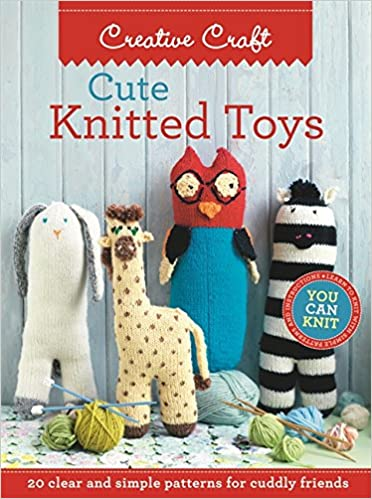Cute Knitted Toys Clear And Simple Patterns For Cuddly Friends