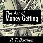 The Art of Money Getting | P. T. Barnum