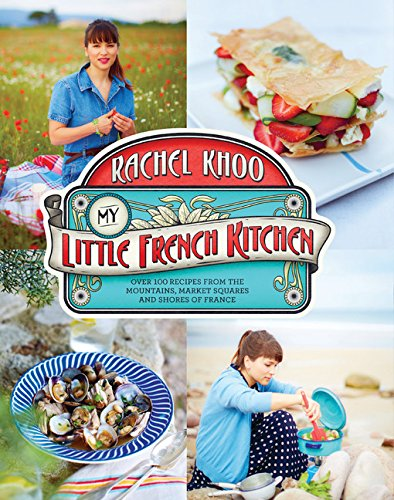 My Little French Kitchen: Over 100 Recipes from the Mountains, Market Squares, and Shores of France by Rachel Khoo