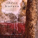Three Horses: A Novel | Erri De Luca,Michael Moore (translator)