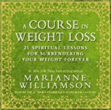 A Course In Weight Loss 6-CD: 21 Spiritual Lessons for Surrendering Your Weight Forever by Williamson, Marianne Unabridged Edition (11/2/2010)