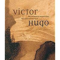 Victor Hugo. Der schwarze Romantiker / The Dark Romanticist: Ausst.Kat. Leopold Museum, Wien 2017/18