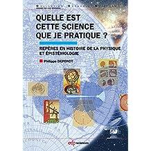 Quelle est cette science que je pratique ?: Repères en histoire de la physique et épistémologie (Grenoble Sciences) (French Edition)