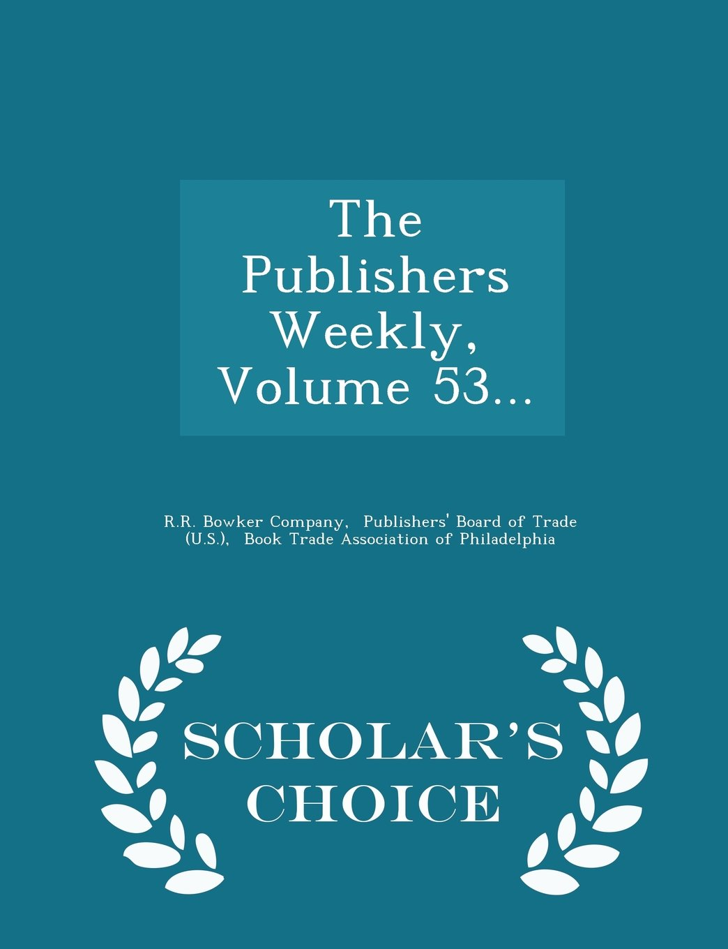 Read Online The Publishers Weekly, Volume 53... - Scholar's Choice Edition pdf