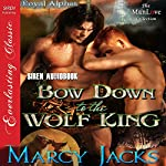 Bow Down to the Wolf King: Royal Alphas, Book 1  | Marcy Jacks