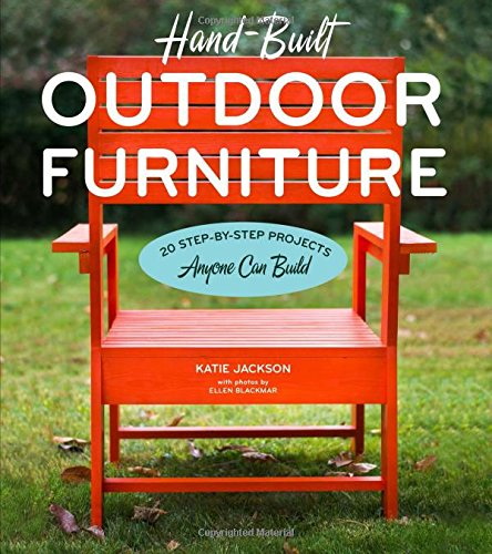 Hand-Built Outdoor Furniture: 20 Step-by-Step Projects Anyone Can Build (Build Patio Table)
