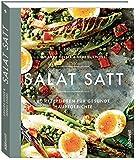 Salat satt: 60 Rezeptideen für gesunde Hauptgerichte