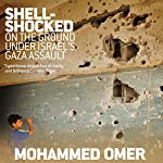 Shell-Shocked: On the Ground Under Israel's Gaza Assault | Mohammed Omer