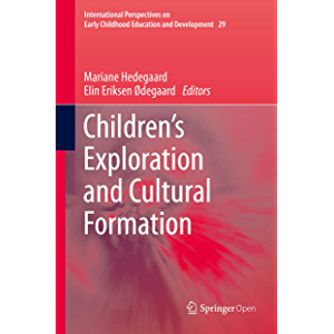 Children's Exploration and Cultural Formation (International Perspectives on Early Childhood Education and Development…