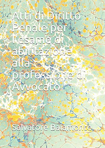 Atti di Diritto Penale per l'esame di abilitazione alla professione di Avvocato (Italian Edition)