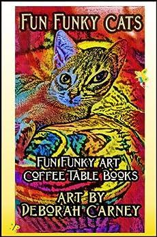 Fun Funky Cats (Fun Funky Art Coffee Table Books Book 1) by [Carney, Deborah]