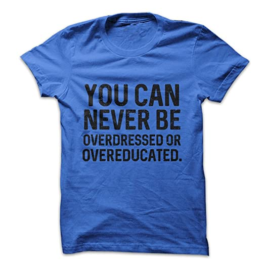 2b11acd702974 Amazon.com  You Can Never Be Overdressed Or Overeducated LOL Funny Quote  Shirt  Clothing