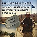 The Last Deployment: How a Gay, Hammer-Swinging Twentysomething Survived a Year in Iraq Audiobook by Bronson Lemer Narrated by Kevin Pierce