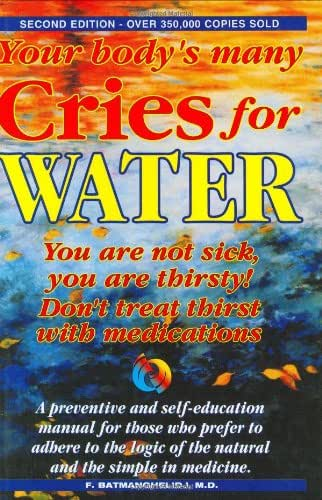 Your Body's Many Cries for Water: You Are Not Sick, You Are Thirsty