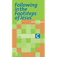 Following in the Footsteps of Jesus: Meditations on the Gospels for Year C