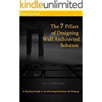 The 7 Pillars of Designing Well Architected Solution: A Practical Guide to Architecting Solutions for Hadoop (English Edition)