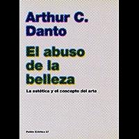El abuso de la belleza: La estética y el concepto del arte (Spanish Edition)