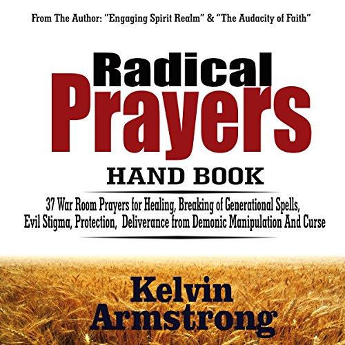 Radical Prayers Handbook: 37 War Room Prayers for Healing, Breaking of Generational Spells, Evil Stigma, Protection, Deliverance from Demonic Manipulation and Curses
