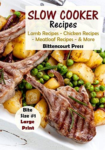 Slow Cooker Recipes - Bite Size #1: Lamb Recipes - Chicken Recipes - Meatloaf Recipes & More (Slow Cooker Bite Size) by Bittencourt Press