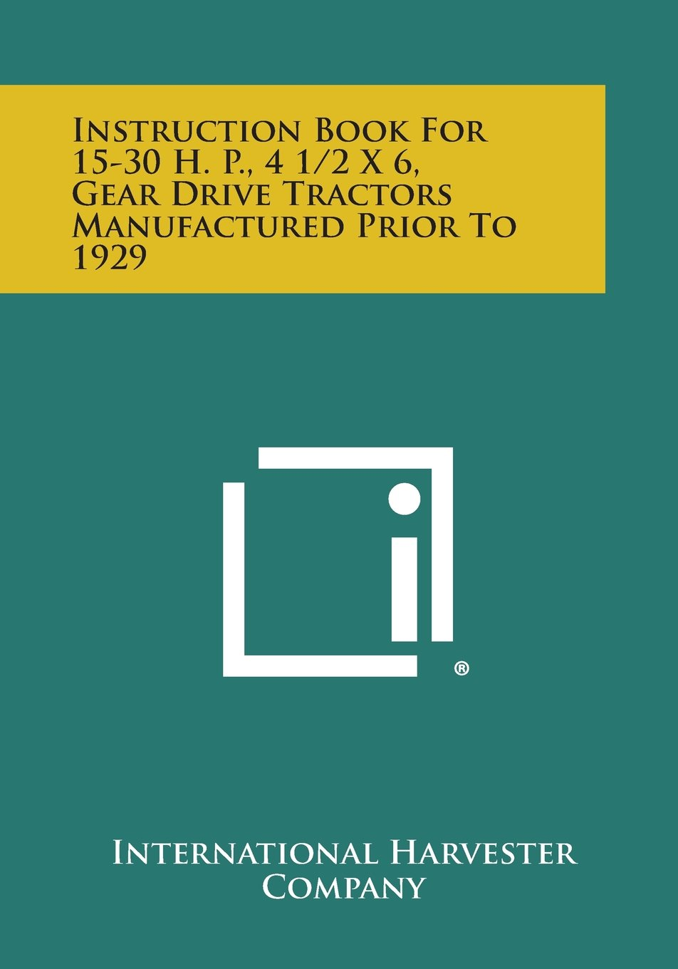 Instruction Book for 15-30 H. P., 4 1/2 X 6, Gear Drive Tractors Manufactured Prior to 1929 ebook