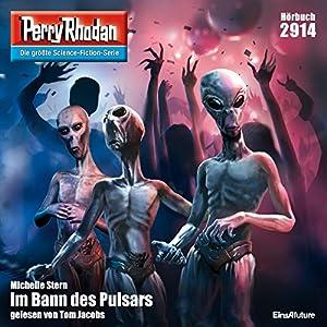 Im Bann des Pulsars (Perry Rhodan 2914) Hörbuch