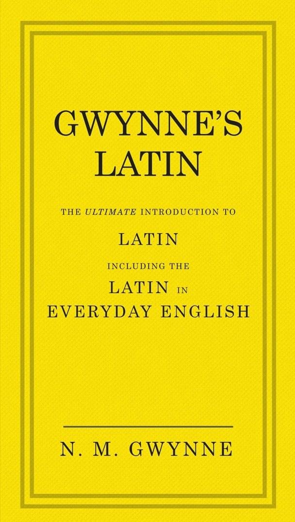 Read Online Gwynne's Latin: The Ultimate Introduction to Latin Including the Latin in Everyday English pdf
