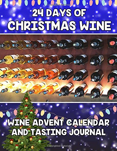 24 Days Of Christmas Wine: Wine Advent Calendar and Tasting Journal by Christmas Drinking Game Press